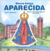 NOSSA AMIGA APARECIDA - HISTÓRIA DE NOSSA SENHORA APARECIDA PARA CRIANÇAS