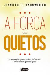 FORCA DOS QUIETOS, A - AS ESTRATEGIAS PARA CONVIVER, INFLUENCIAR E VENCER S