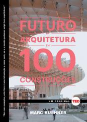 O FUTURO DA ARQUITETURA EM 100 CONSTRUÇOES
