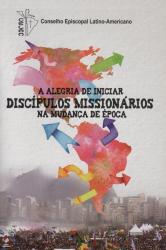ALEGRIA DE INICIAR DISCÍPULOS MISSIONÁRIOS NA MUDANÇA DE ÉPOCA, A