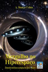 MERGULHO NO HIPERESPAÇO - DIMENSÕES ESOTÉRICAS NA PESQUISA DOS DISCOS VOADORES