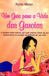 UM GUIA PARA A VIDA DAS GAROTAS - A VERDADE SOBRE...
