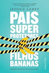 PAIS SUPERPROTETORES, FILHOS BANANAS