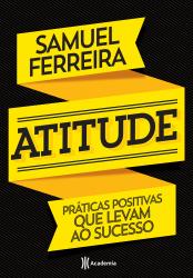 ATITUDE - PRATICAS POSITIVAS QUE LEVAM AO SUCESSO