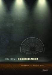 O TEATRO DOS MORTOS - INTRODUÇÃO A UMA FILOSOFIA DO TEATRO
