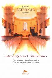 INTRODUÇÃO AO CRISTIANISMO - PRELEÇÕES SOBRE O SÍMBOLO APOSTÓLICO