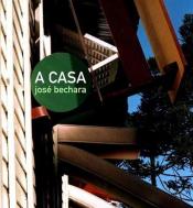 CASA , A - JOSÉ BECHARA