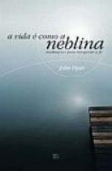 VIDA E COMO A NEBLINA, A - MEDITACOES PARA REVIGORAR...