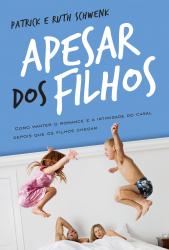APESAR DOS FILHOS - COMO MANTER O ROMANCE E A INTIMIDADE DO CASAL DEPOIS QUE OS FILHOS CHEGAM