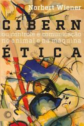CIBERNÉTICA - OU CONTROLE DE COMUNICAÇÃO NO ANIMAL E NA MÁQUINA