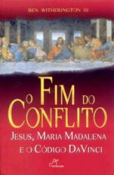 FIM DO CONFLITO, O - JESUS MARIA MADALENA E O CODIGO...