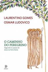 CAMINHO DO PEREGRINO, O - SEGUINDO OS PASSOS DE JESUS NA TERRA SANTA