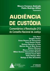 AUDIÊNCIA DE CUSTÓDIA - COMENTÁRIOS À RESOLUÇÃO NÚMERO 213 DO CONSELHO NACIONAL DE JUSTIÇA