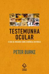 TESTEMUNHA OCULAR - O USO DE IMAGENS COMO EVIDÊNCIA HISTÓRICA