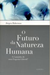 O FUTURO DA NATUREZA HUMANA - A CAMINHO DE UMA EUGENIA LIBERAL?