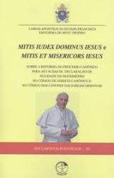CARTAS APOSTÓLICAS DO PAPA FRANCISCO EM FORMA DE MOTU PROPRIO - MITIS IUDEX DOMINUS IESUS E NITIS ET MISERICORS IESUS