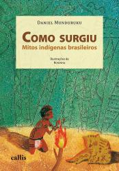 COMO SURGIU - MITOS INDÍGENAS BRASILEIROS