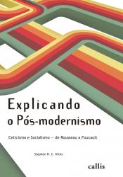 EXPLICANDO O PÓS MODERNISMO - CETICISMO E SOCIALISMO - DE ROUSSEAU A FOUCAULT