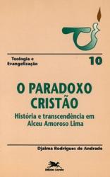 PARADOXO CRISTÃO, O - HISTÓRIA E TRANSCENDÊNCIA EM ALCEU AMOROSO LIMA