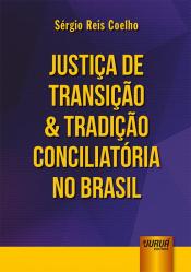 JUSTIÇA DE TRANSIÇÃO E TRADIÇÃO CONCILIATÓRIA NO BRASIL