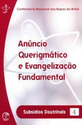 ANUNCIO QUERIGMATICO E EVANGELIZACAO FUNDAMENTAL - SUBSIDIOS DOUTRINAIS 4 - 1ª