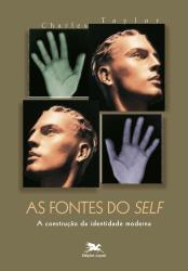 """AS FONTES DO """"SELF"""" - A CONSTRUÇÃO DA IDENTIDADE MODERNA"""