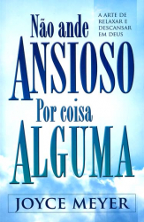 NAO ANDE ANSIOSO POR COISA ALGUMA