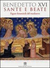 SANTE E BEATE - FIGURE FEMMINILI DEL MEDIOEVO  - 1ª