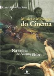 MUSICA E MITOLOGIA DO CINEMA - NA TRILHA DE ADORNO E EISLER - 1