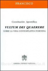 VULTUM DEI QUAERERE - CONSTITUCION APOSTOLICA SOBRE LA VIDA CONTEMPLATIVA FEMENINA