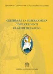 CELEBRARE LA MISERICORDIA CON I CREDENTI DI ALTRE RELIGIONI