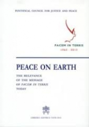 PEACE ON EARTH - THE RELEVANCE OF THE MESSAGE OF PACEM IN TERRIS TODAY