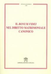 BONUM FIDEI NEL DIRITTO MATRIMONIALE CANONICO  - 1ª