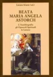 BEATA MARIA ANGELA ASTORCH - L AUTOBIOGRAFIA GLI OPUSCOLI SPIRITUALI LE LETTERE