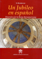UN JUBILEO EN ESPANOL - ITINERARIO POR LA ROMA IBEROAMERICANA