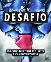 EU TE DESAFIO - 100 CARTAS PARA TESTAR SEUS LIMITES E SEU AUTOCONHECIMENTO