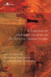 TRAJETÓRIA DE MULHERES USUÁRIAS DE ÁLCOOL E OU OUTRAS DROGAS, A - DOS SERVIÇOS DE ATENÇÃO E TRATAMENTO À COMUNIDADE TERAPÊUTICA