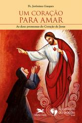 UM CORAÇÃO PARA AMAR - AS DOZE PROMESSAS DO CORAÇÃO DE JESUS