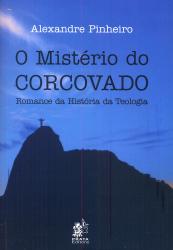MISTERIO DO CORCOVADO, O - ROMANCE DA HISTORIA DA TEOLOGIA