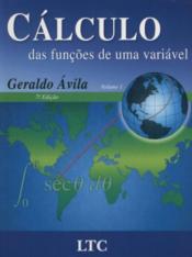 CALCULO DAS FUNÇÕES DE UMA VARIÁVEL VOL. 1