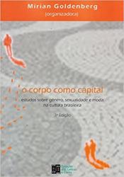 CORPO COMO CAPITAL, O - ESTUDOS SOBRE GÊNERO SEXUALIDADE E MODA NA CULTURA BRASILEIRA