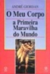 MEU CORPO A PRIMEIRA MARAVILHA DO MUNDO, O  *