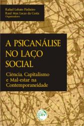 PSICANALISE NO LAÇO SOCIAL, A - CIÊNCIA CAPITALISMO E MAL ESTAR NA CONTEMPORANEIDADE