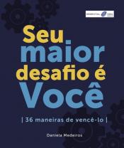 SEU MAIOR DESAFIO É VOCÊ - 36 MANEIRAS DE VENCÊ LO