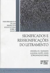 SIGNIFICADOS E RESSIGNIFICAÇÕES DO LETRAMENTO - DESDOBRAMENTOS DE UMA PERSPECTIVA SOCIOCULTURAL SOBRE A ESCRITA