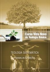 CURSO VIDA NOVA DE TEOLOGIA BÁSICA - VOL. 7 - TEOLOGIA SISTEMÁTICA - NOVA EDIÇÃO - PUBLICADO ANTERIORMENTE SOB O TÍTULO TEOLOGIA CRISTÃ