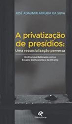 PRIVATIZAÇÃO DE PRESÍDIOS - UMA RESSOCIALIZAÇÃO PERVERSA