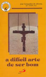 DIFICIL ARTE DE SER BOM, A