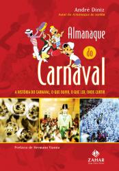 ALMANAQUE DO CARNAVAL - A HISTÓRIA DO CARNAVAL, O QUE OUVIR, O QUE LER, ONDE CURTIR