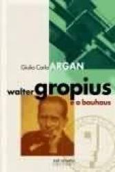 WALTER GROPUIS E A BAUHAUS